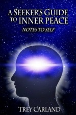 A Seeker's Guide to Inner Peace: (Short) Book Excerpt by Trey Carland: