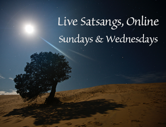 NEW TIME! WEDNESDAY SATSANG IS NOW 3:00—5:00 pm Eastern (New York) Time / SUNDAYS 2:00—4:00 pm Eastern